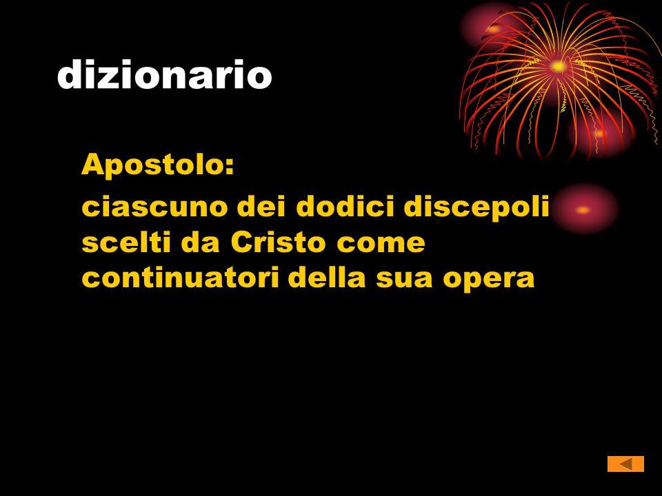 dizionario Apostolo: ciascuno dei dodici discepoli scelti da Cristo come continuatori della sua opera