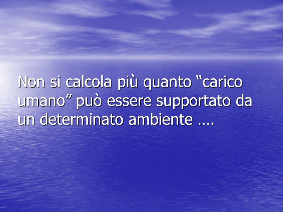 Non si calcola più quanto carico umano può essere supportato da un determinato ambiente ….
