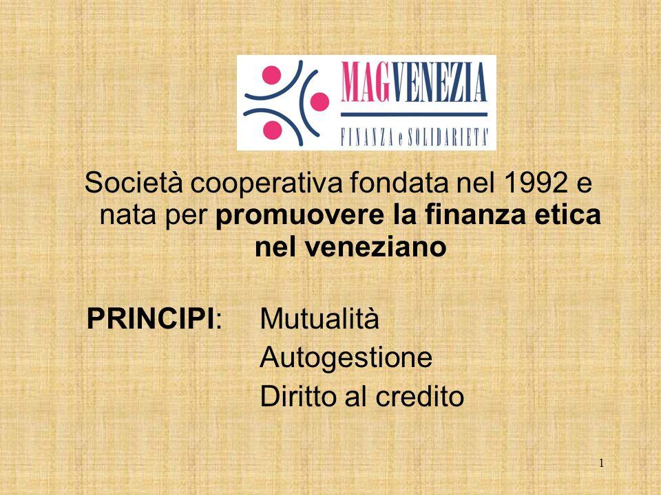 1 Società cooperativa fondata nel 1992 e nata per promuovere la finanza etica nel veneziano PRINCIPI: Mutualità Autogestione Diritto al credito