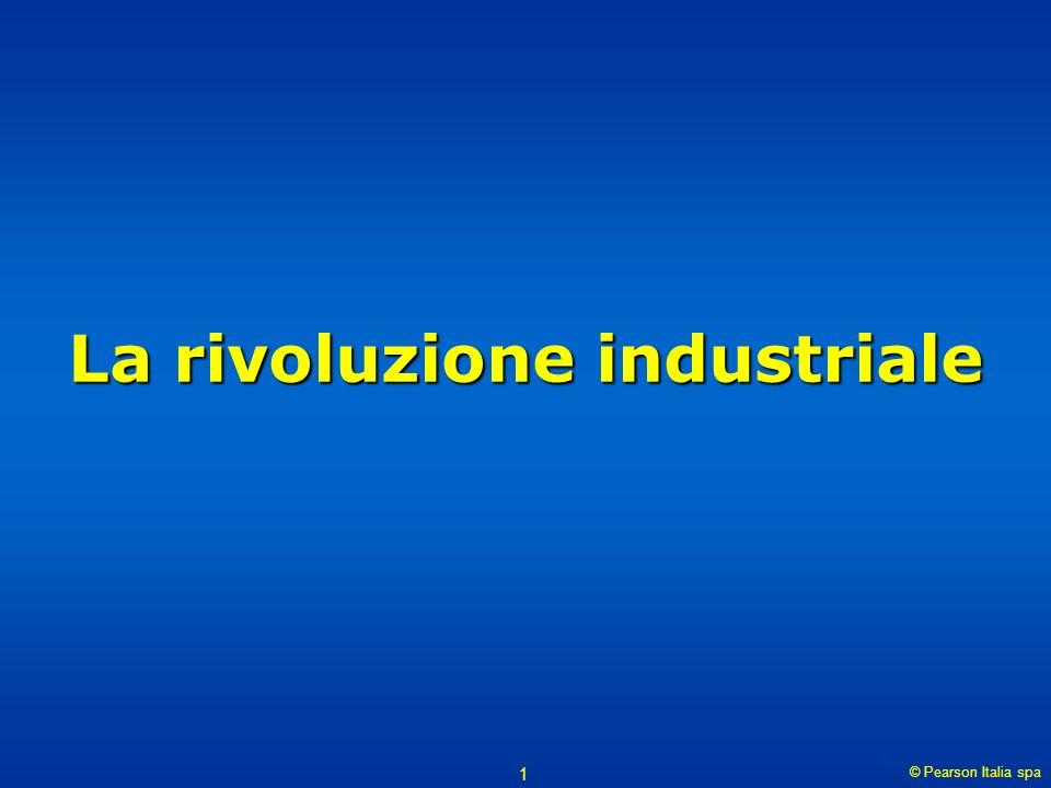 © Pearson Italia spa 1 La rivoluzione industriale