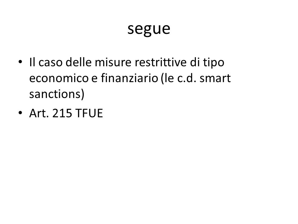 segue Il caso delle misure restrittive di tipo economico e finanziario (le c.d. smart sanctions) Art. 215 TFUE