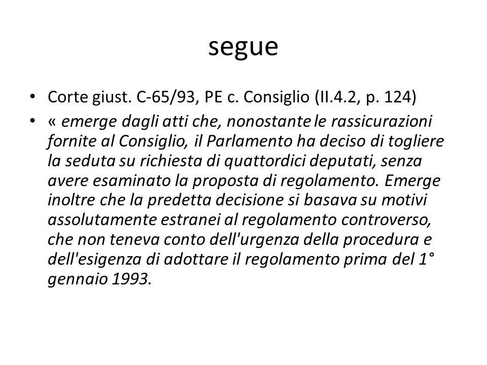 segue Corte giust. C-65/93, PE c. Consiglio (II.4.2, p. 124) « emerge dagli atti che, nonostante le rassicurazioni fornite al Consiglio, il Parlamento