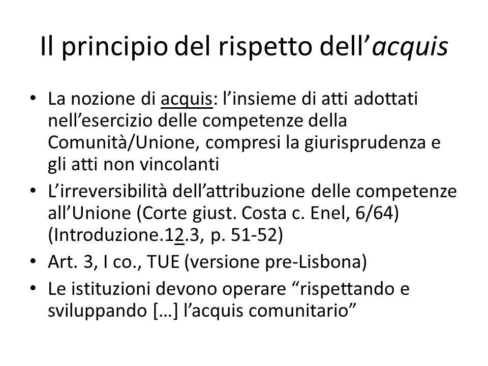Il principio del rispetto dell'acquis La nozione di acquis: l'insieme di atti adottati nell'esercizio delle competenze della Comunità/Unione, compresi