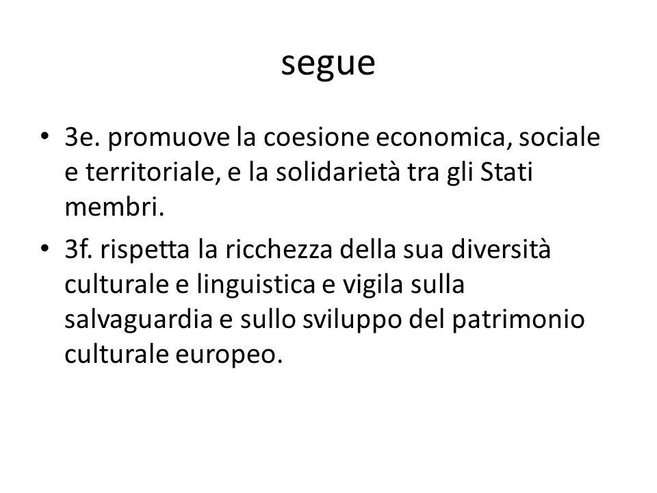 segue 3e. promuove la coesione economica, sociale e territoriale, e la solidarietà tra gli Stati membri. 3f. rispetta la ricchezza della sua diversità