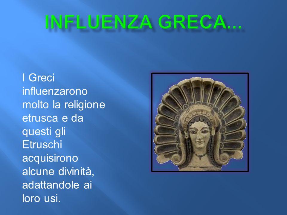 I Greci influenzarono molto la religione etrusca e da questi gli Etruschi acquisirono alcune divinità, adattandole ai loro usi.