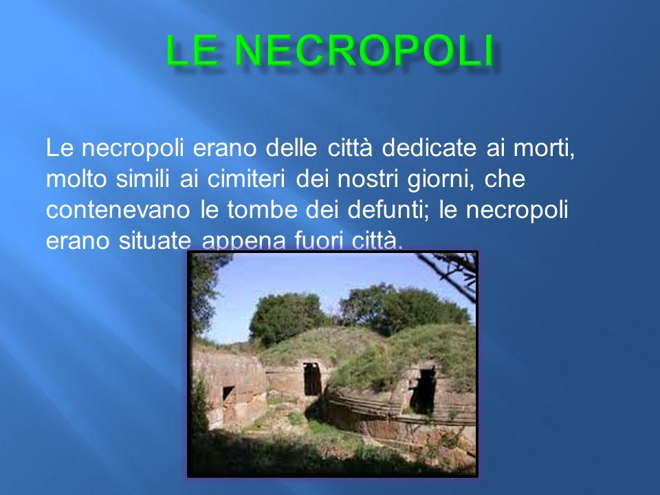 Le necropoli erano delle città dedicate ai morti, molto simili ai cimiteri dei nostri giorni, che contenevano le tombe dei defunti; le necropoli erano situate appena fuori città.