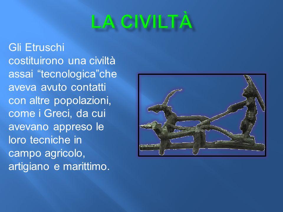 Gli Etruschi costituirono una civiltà assai tecnologica che aveva avuto contatti con altre popolazioni, come i Greci, da cui avevano appreso le loro tecniche in campo agricolo, artigiano e marittimo.