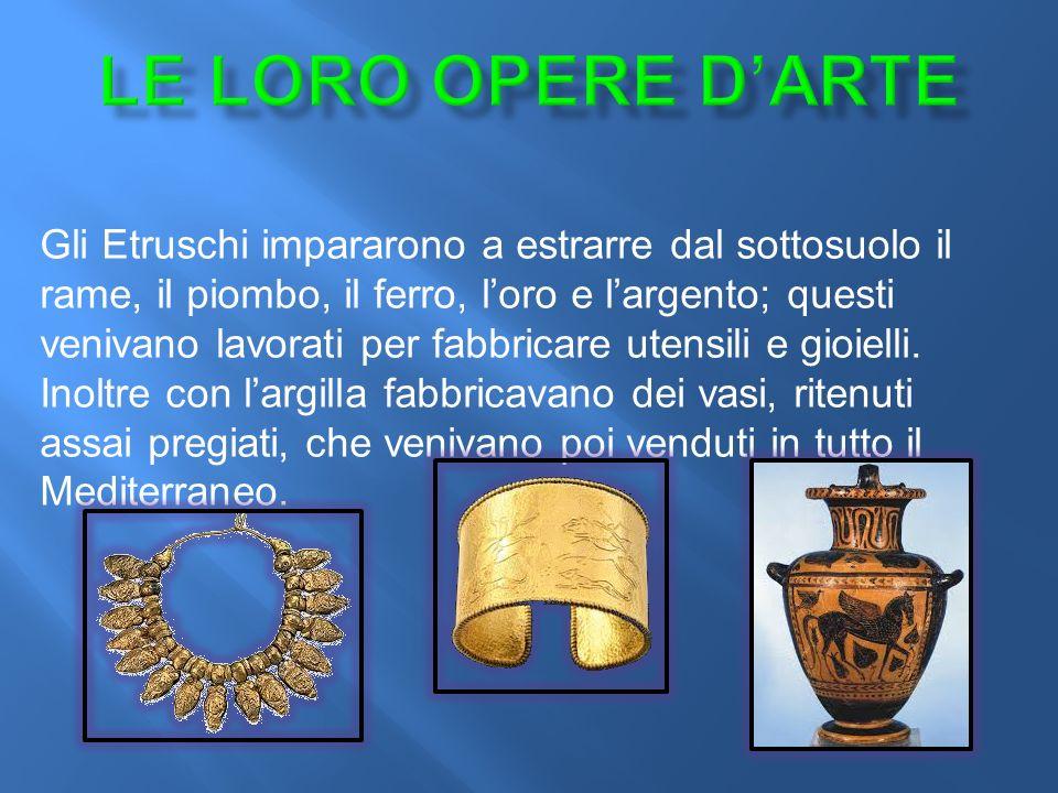 Gli Etruschi impararono a estrarre dal sottosuolo il rame, il piombo, il ferro, l'oro e l'argento; questi venivano lavorati per fabbricare utensili e gioielli.