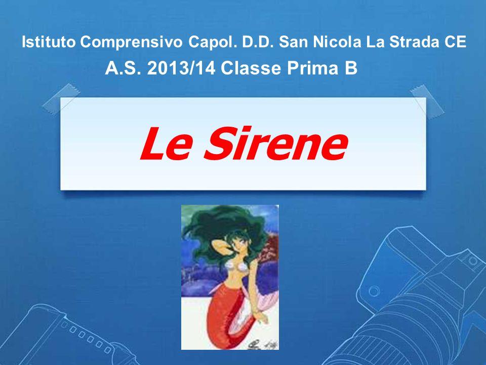 Le Sirene Istituto Comprensivo Capol. D.D. San Nicola La Strada CE A.S. 2013/14 Classe Prima B