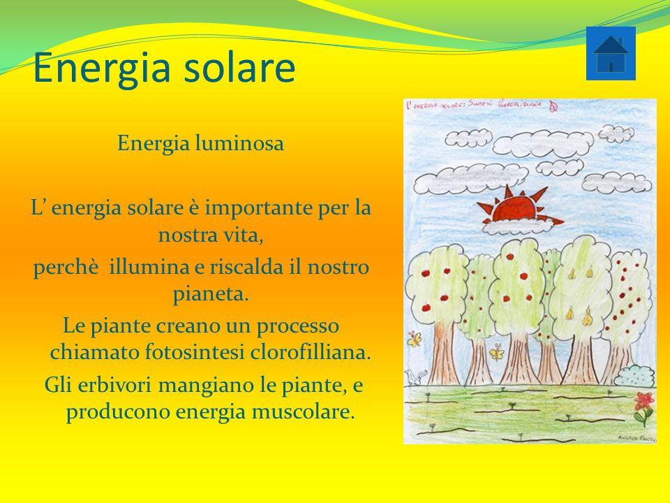 Energia solare Energia luminosa L' energia solare è importante per la nostra vita, perchè illumina e riscalda il nostro pianeta.