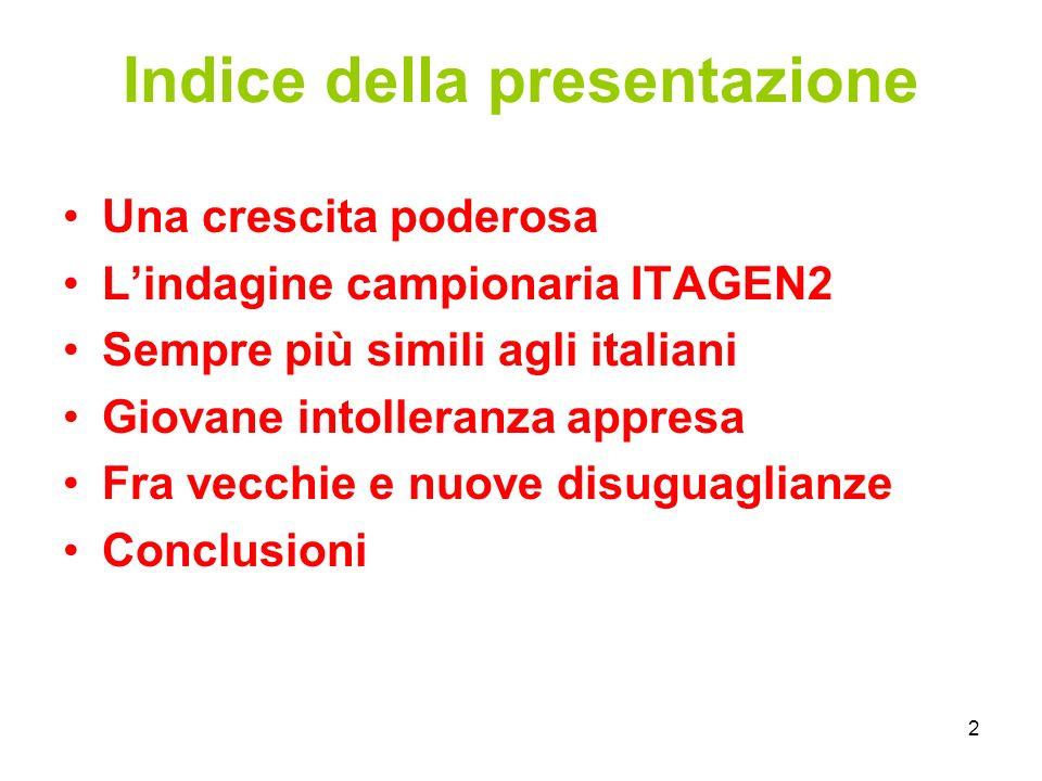 2 Indice della presentazione Una crescita poderosa L'indagine campionaria ITAGEN2 Sempre più simili agli italiani Giovane intolleranza appresa Fra vecchie e nuove disuguaglianze Conclusioni