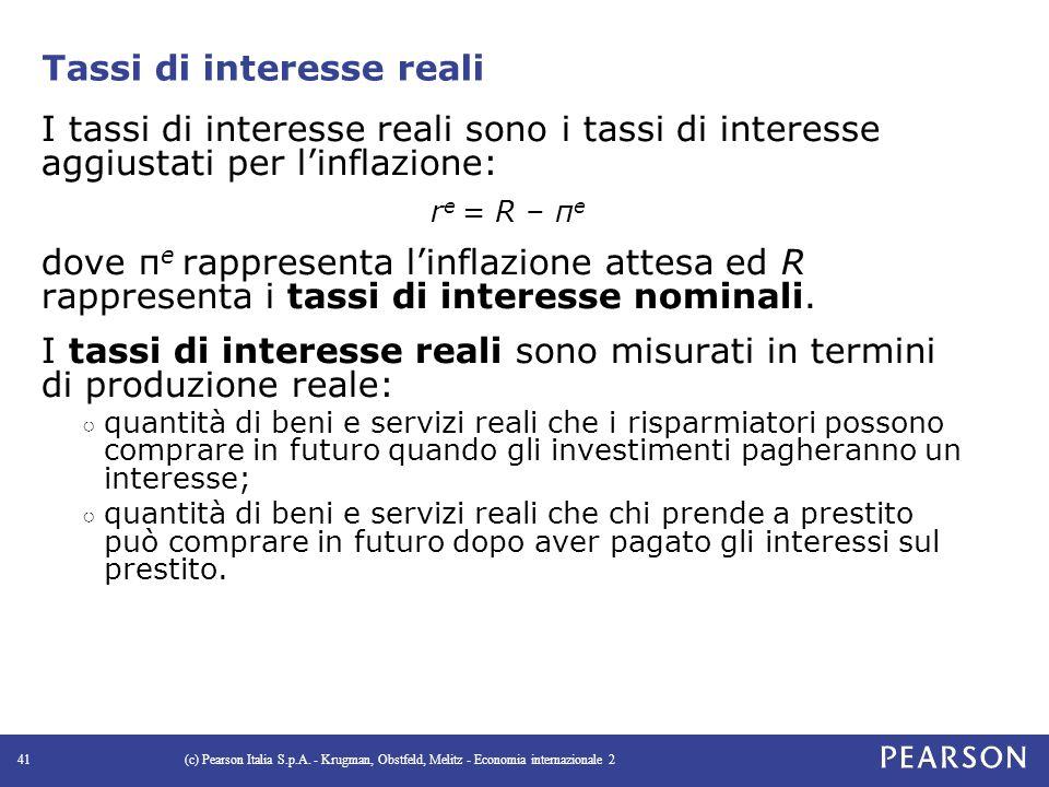 Tassi di interesse reali I tassi di interesse reali sono i tassi di interesse aggiustati per l'inflazione: r e = R – π e dove π e rappresenta l'inflazione attesa ed R rappresenta i tassi di interesse nominali.