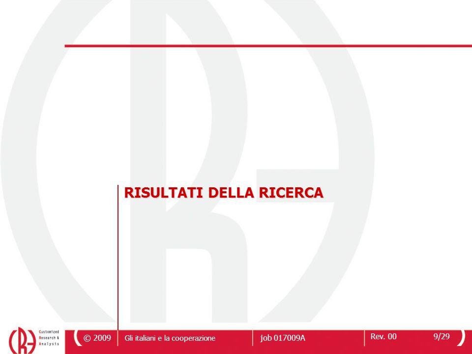 © 2009 Rev. 009/29 Gli italiani e la cooperazione job 017009A RISULTATI DELLA RICERCA