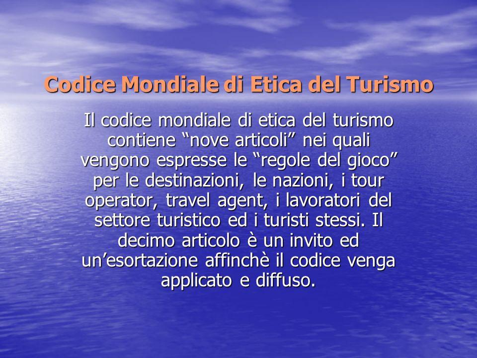 Codice Mondiale di Etica del Turismo Il codice mondiale di etica del turismo contiene nove articoli nei quali vengono espresse le regole del gioco per le destinazioni, le nazioni, i tour operator, travel agent, i lavoratori del settore turistico ed i turisti stessi.