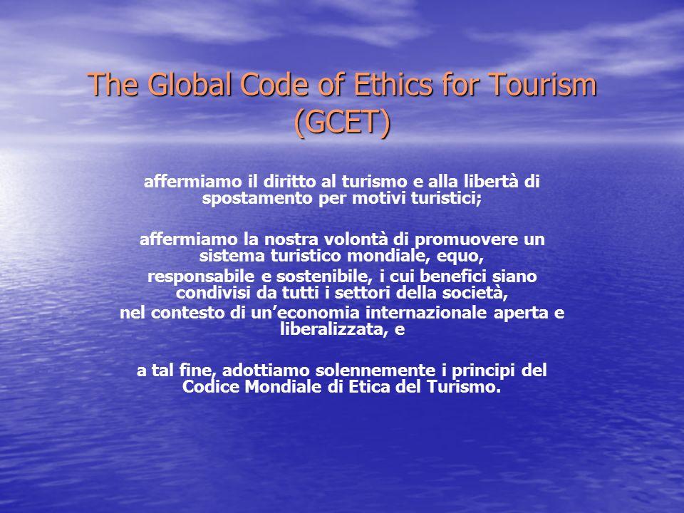 The Global Code of Ethics for Tourism (GCET) affermiamo il diritto al turismo e alla libertà di spostamento per motivi turistici; affermiamo la nostra volontà di promuovere un sistema turistico mondiale, equo, responsabile e sostenibile, i cui benefici siano condivisi da tutti i settori della società, nel contesto di un'economia internazionale aperta e liberalizzata, e a tal fine, adottiamo solennemente i principi del Codice Mondiale di Etica del Turismo.
