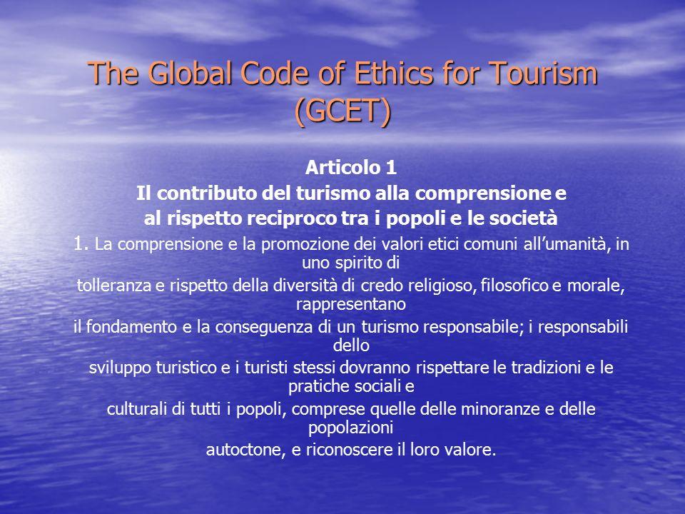 The Global Code of Ethics for Tourism (GCET) Articolo 1 Il contributo del turismo alla comprensione e al rispetto reciproco tra i popoli e le società 1.