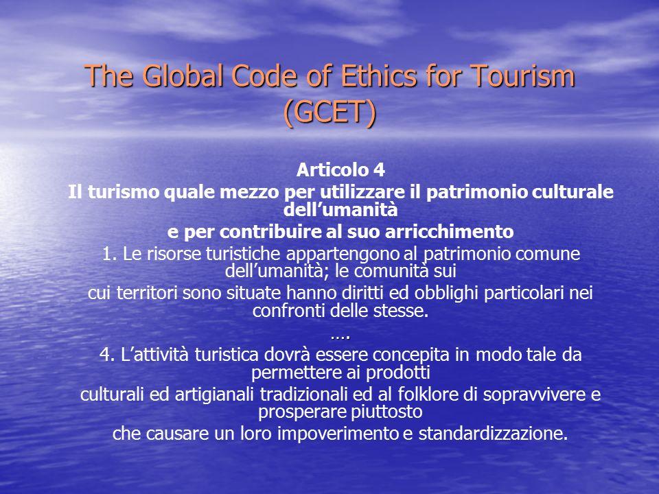 The Global Code of Ethics for Tourism (GCET) Articolo 4 Il turismo quale mezzo per utilizzare il patrimonio culturale dell'umanità e per contribuire al suo arricchimento 1.