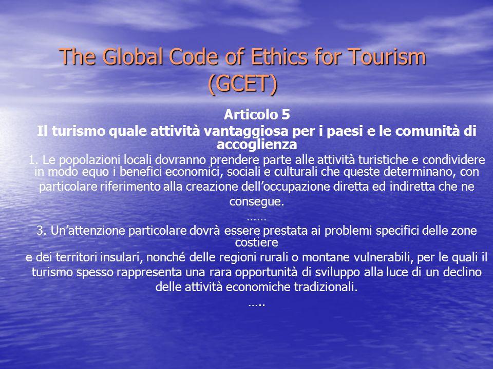 The Global Code of Ethics for Tourism (GCET) Articolo 5 Il turismo quale attività vantaggiosa per i paesi e le comunità di accoglienza 1.