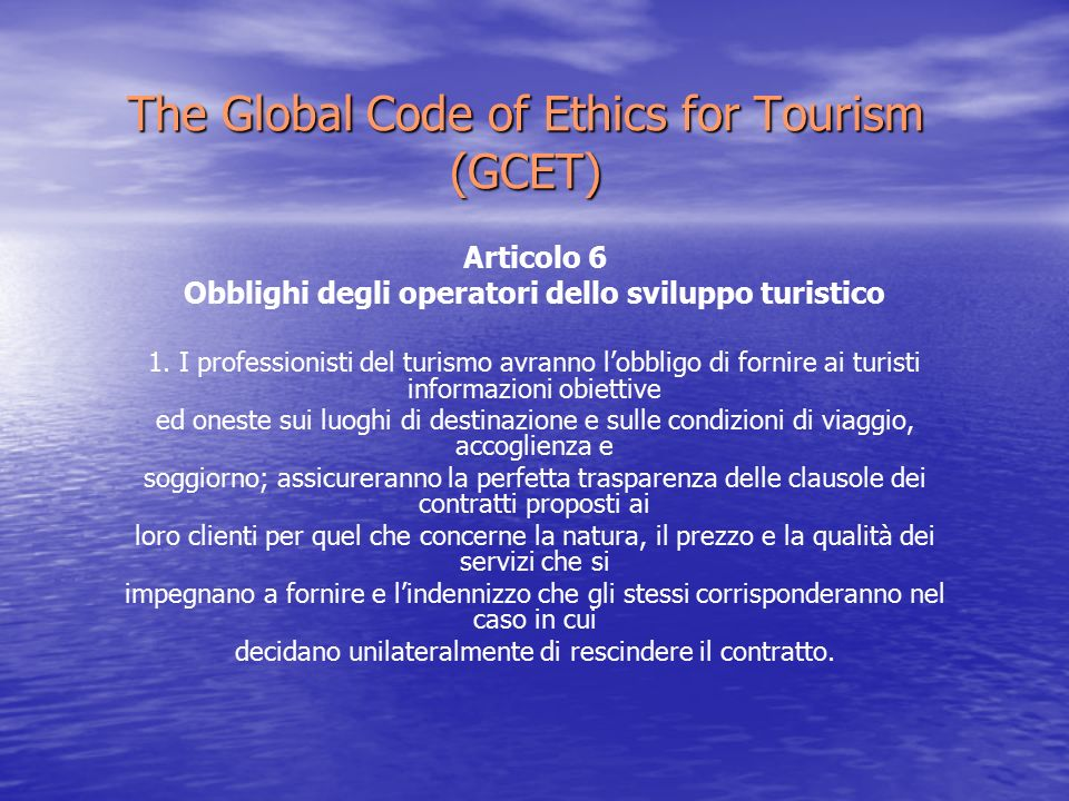 The Global Code of Ethics for Tourism (GCET) Articolo 6 Obblighi degli operatori dello sviluppo turistico 1.