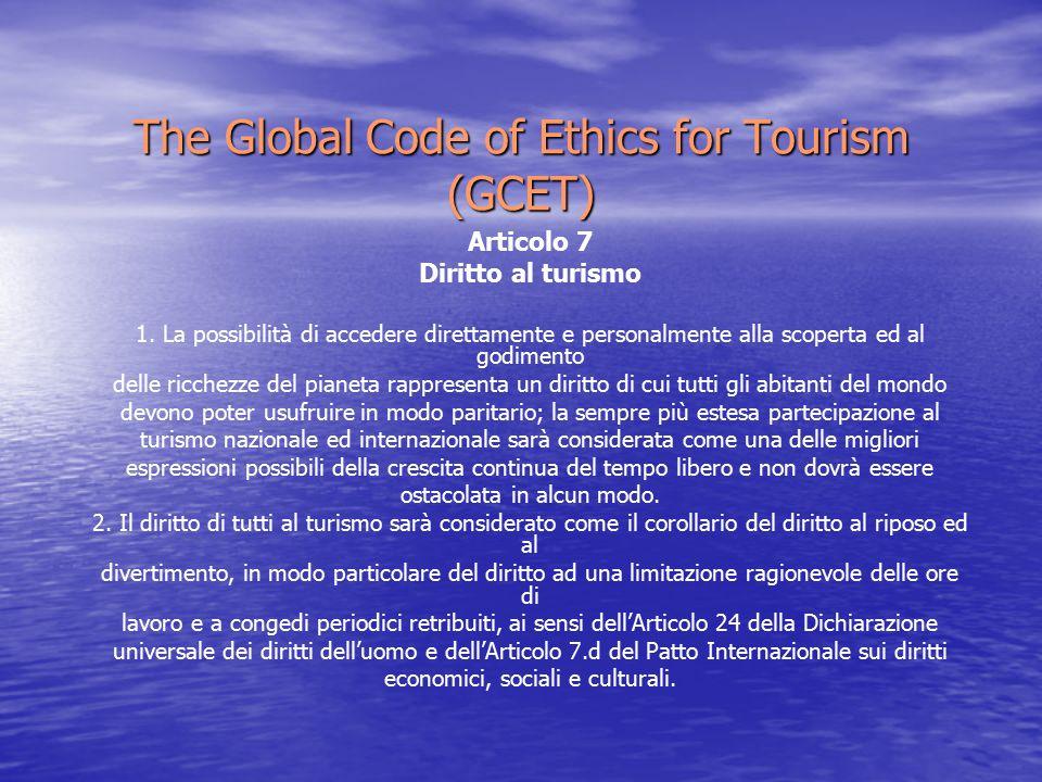 The Global Code of Ethics for Tourism (GCET) Articolo 7 Diritto al turismo 1.
