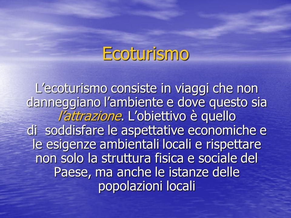 Ecoturismo L'ecoturismo consiste in viaggi che non danneggiano l'ambiente e dove questo sia l'attrazione.