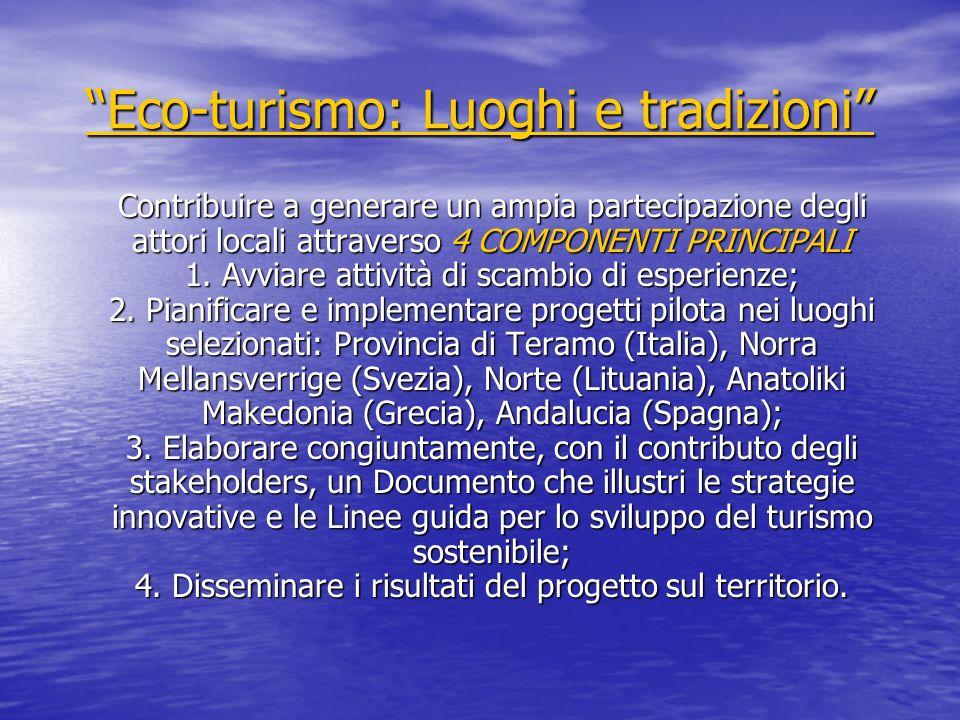 Eco-turismo: Luoghi e tradizioni Eco-turismo: Luoghi e tradizioni Contribuire a generare un ampia partecipazione degli attori locali attraverso 4 COMPONENTI PRINCIPALI 1.