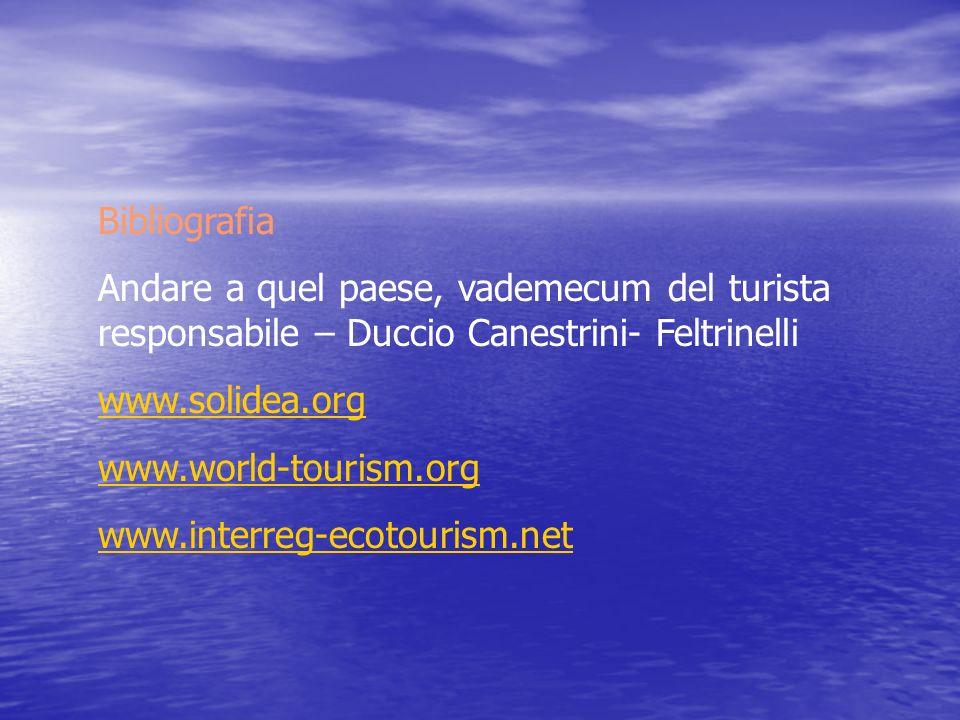 Bibliografia Andare a quel paese, vademecum del turista responsabile – Duccio Canestrini- Feltrinelli www.solidea.org www.world-tourism.org www.interreg-ecotourism.net