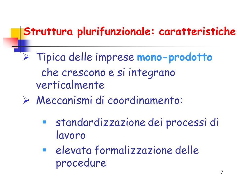 7 Struttura plurifunzionale: caratteristiche  Tipica delle imprese mono-prodotto che crescono e si integrano verticalmente  Meccanismi di coordinamento:  standardizzazione dei processi di lavoro  elevata formalizzazione delle procedure