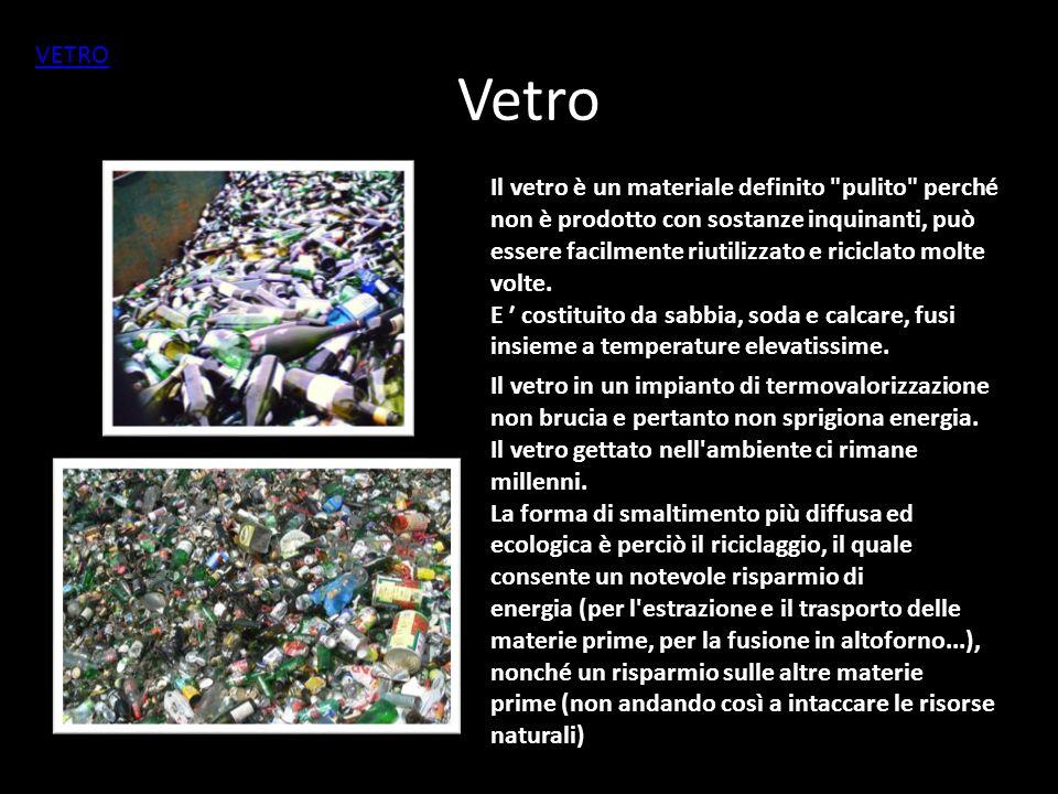 Vetro Il vetro è un materiale definito pulito perché non è prodotto con sostanze inquinanti, può essere facilmente riutilizzato e riciclato molte volte.
