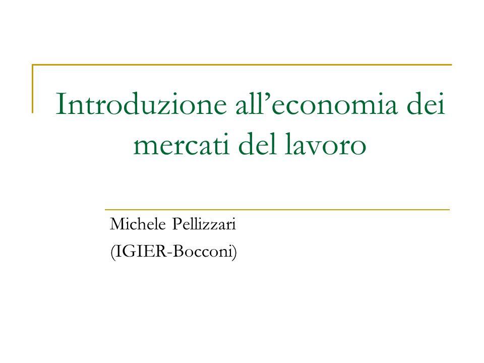 Introduzione all'economia dei mercati del lavoro Michele Pellizzari (IGIER-Bocconi)