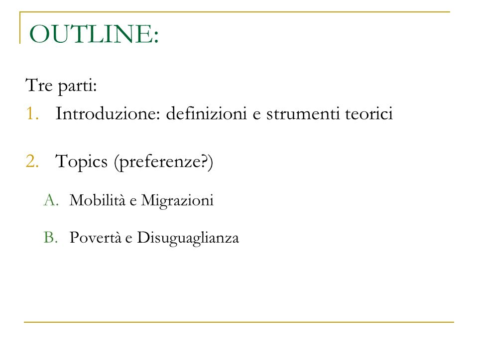 OUTLINE: Tre parti: 1.Introduzione: definizioni e strumenti teorici 2.Topics (preferenze ) A.Mobilità e Migrazioni B.Povertà e Disuguaglianza