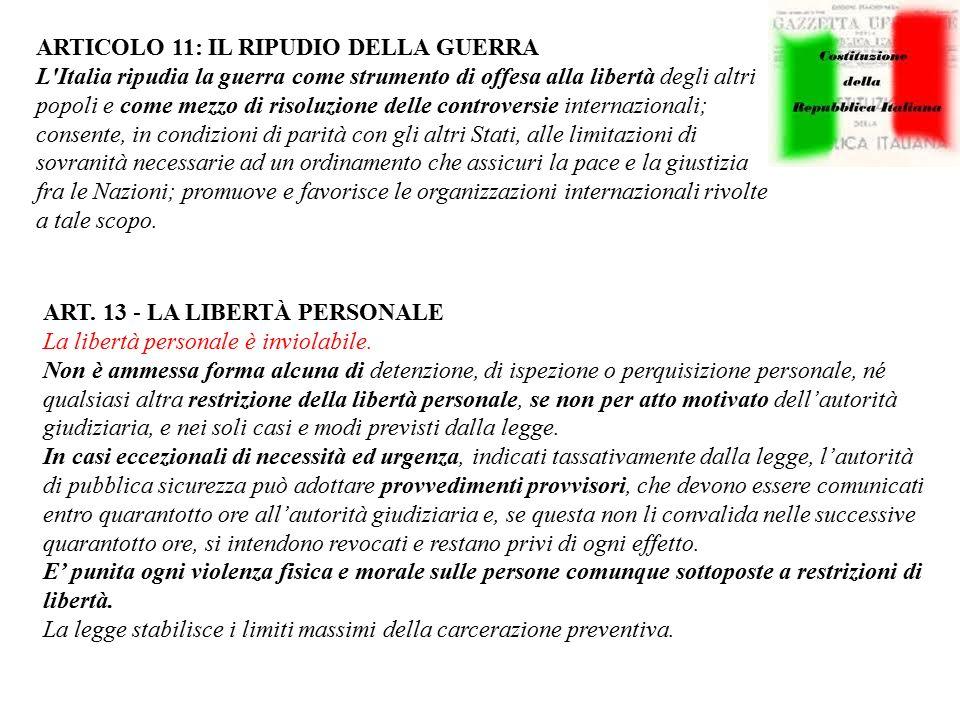 ARTICOLO 11: IL RIPUDIO DELLA GUERRA L'Italia ripudia la guerra come strumento di offesa alla libertà degli altri popoli e come mezzo di risoluzione d
