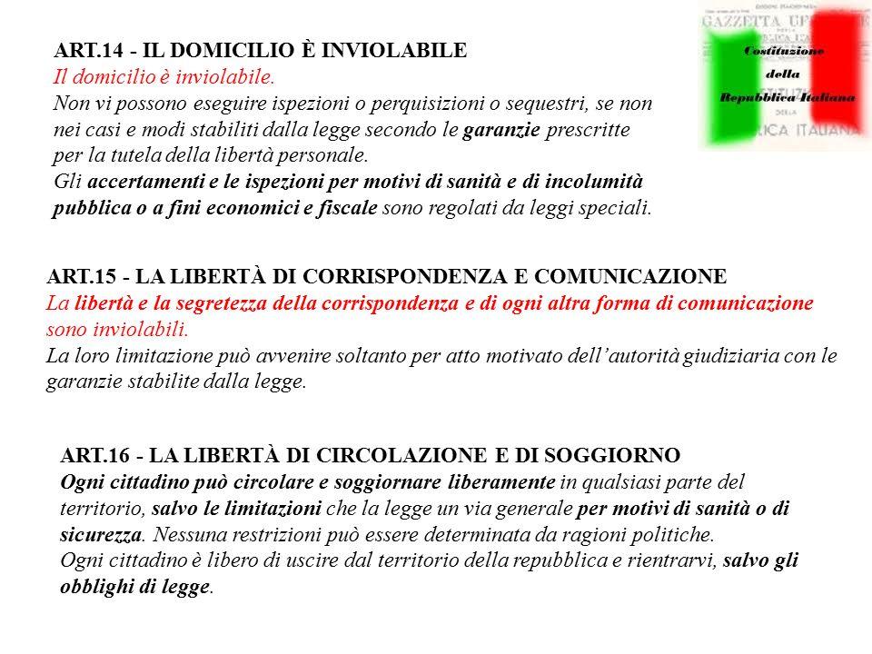 ART.14 - IL DOMICILIO È INVIOLABILE Il domicilio è inviolabile. Non vi possono eseguire ispezioni o perquisizioni o sequestri, se non nei casi e modi