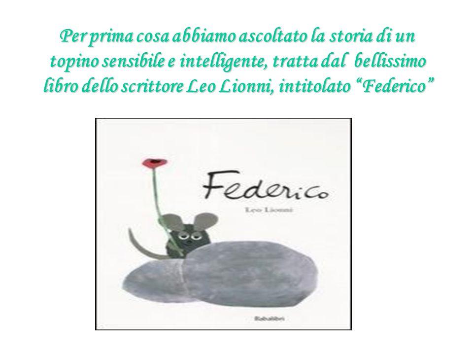 Per prima cosa abbiamo ascoltato la storia di un topino sensibile e intelligente, tratta dal bellissimo libro dello scrittore Leo Lionni, intitolato Federico