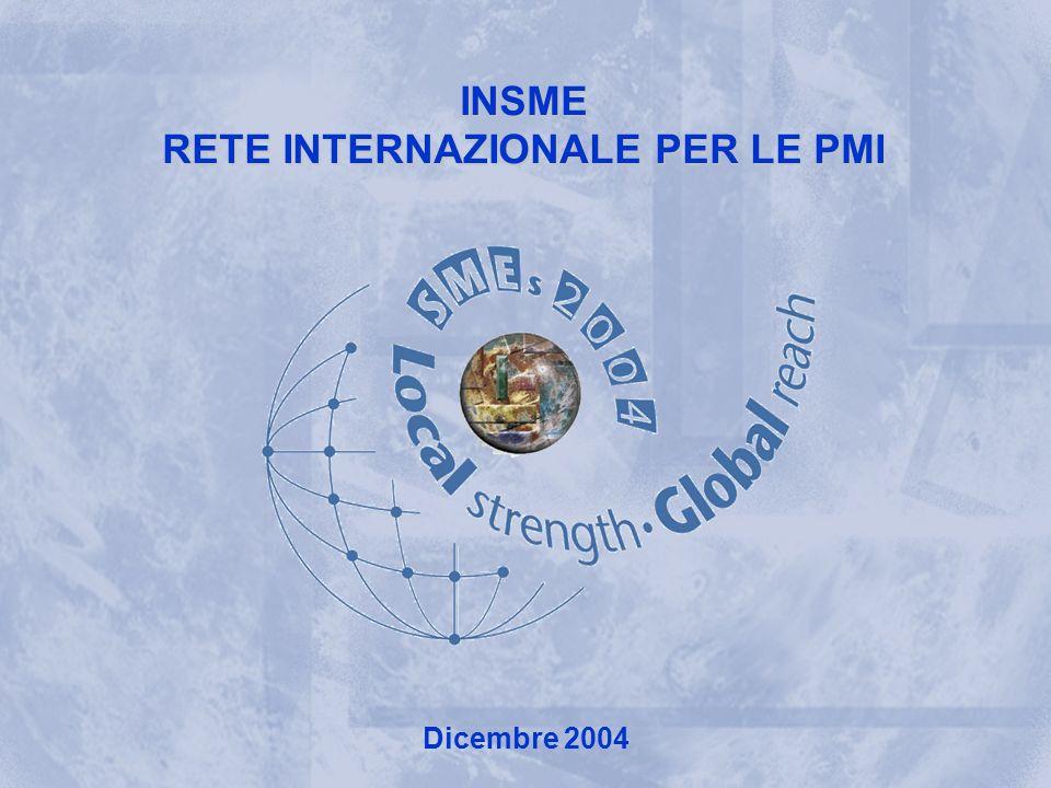 INSME – Rete Internazionale per le PMI INSME INTERNATIONAL NETWORK FOR SMEs INSME RETE INTERNAZIONALE PER LE PMI Dicembre 2004