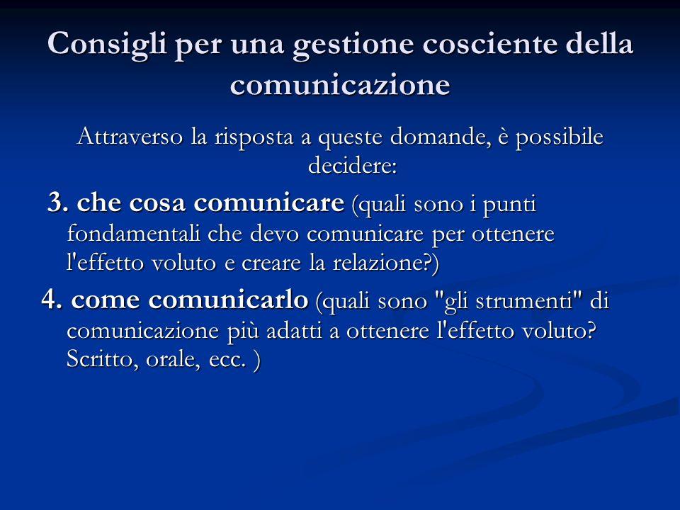 Consigli per una gestione cosciente della comunicazione Attraverso la risposta a queste domande, è possibile decidere: 3.