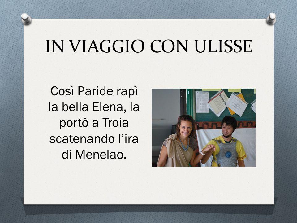 IN VIAGGIO CON ULISSE Così Paride rapì la bella Elena, la portò a Troia scatenando l'ira di Menelao.
