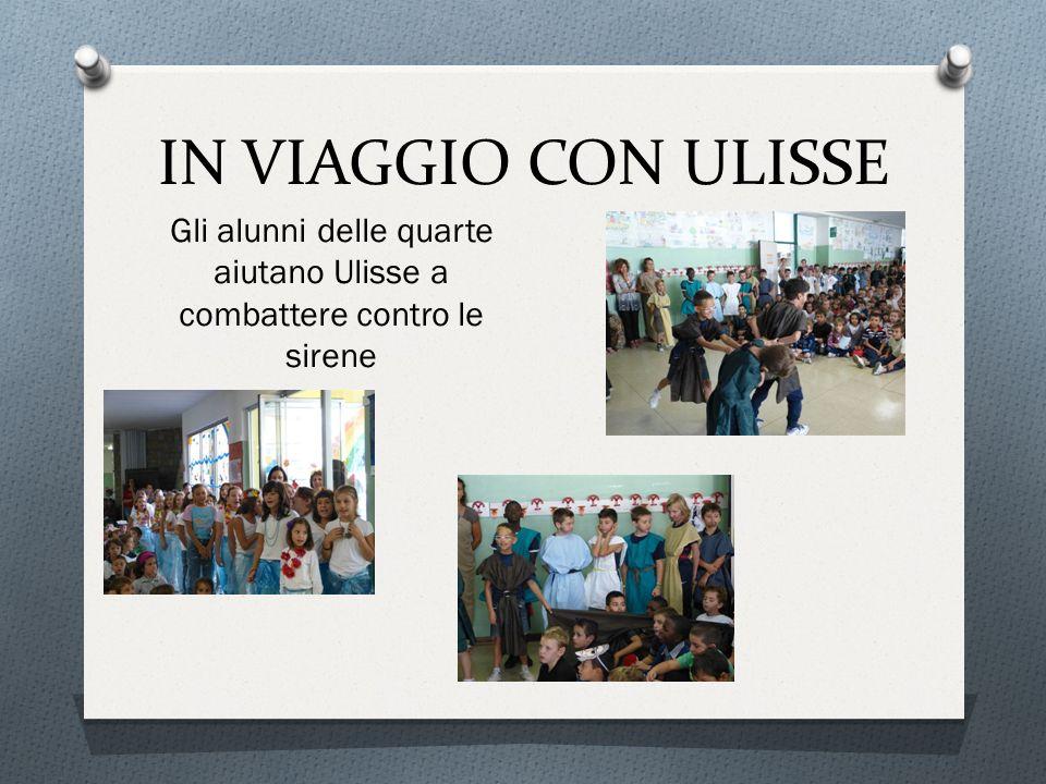 IN VIAGGIO CON ULISSE Gli alunni delle quarte aiutano Ulisse a combattere contro le sirene