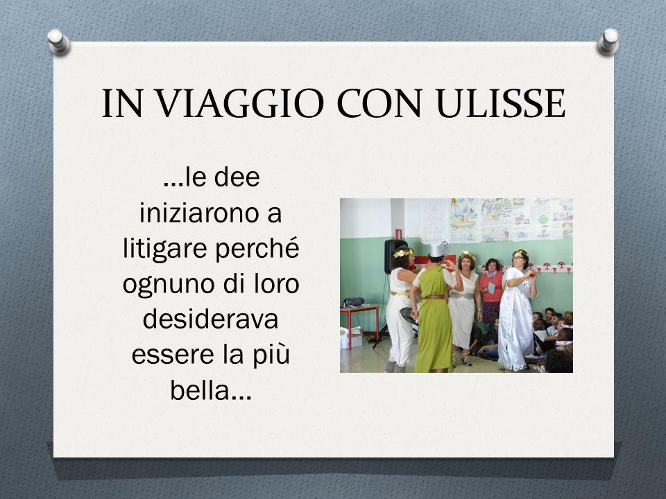 IN VIAGGIO CON ULISSE …le dee iniziarono a litigare perché ognuno di loro desiderava essere la più bella…