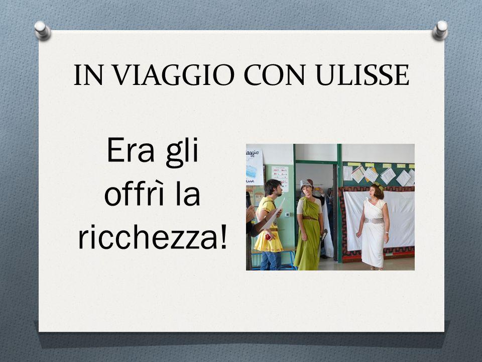 IN VIAGGIO CON ULISSE Era gli offrì la ricchezza!