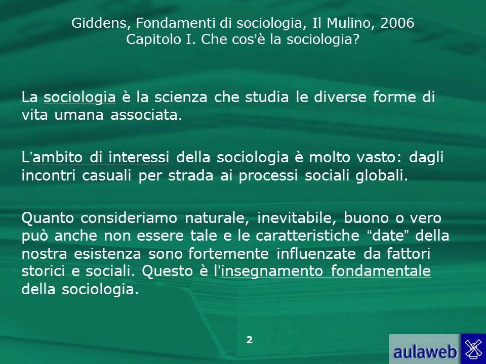 Giddens, Fondamenti di sociologia, Il Mulino, 2006 Capitolo I.