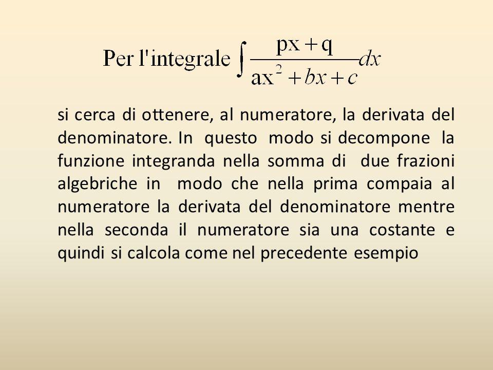 si cerca di ottenere, al numeratore, la derivata del denominatore.