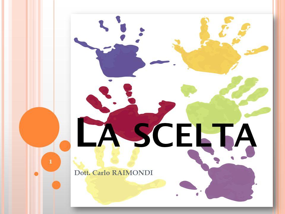 L A SCELTA Dott. Carlo RAIMONDI 1