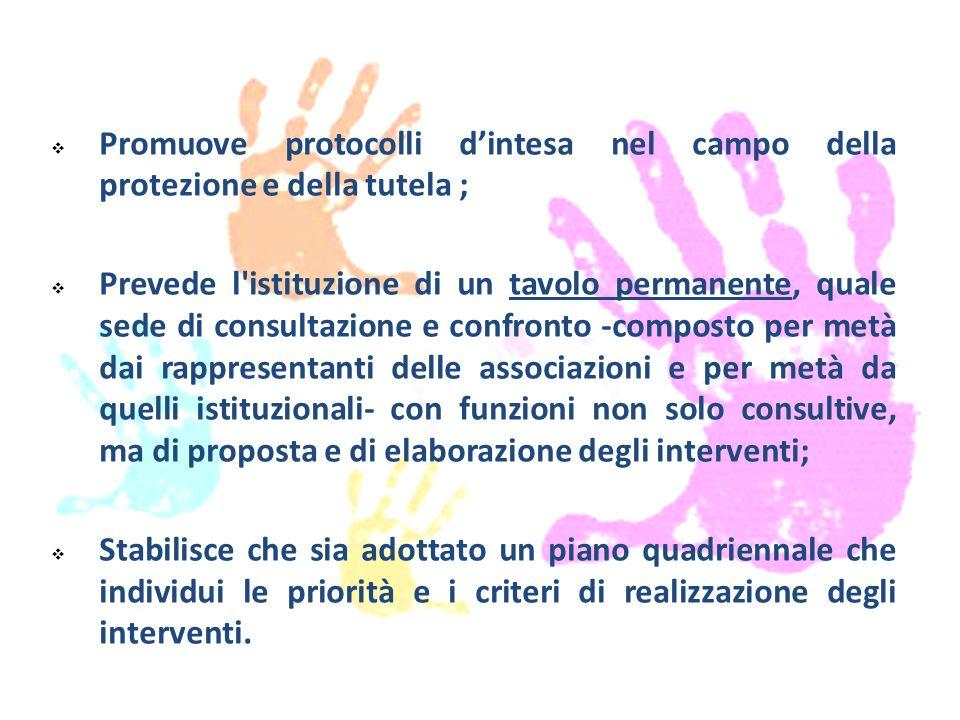  Promuove protocolli d'intesa nel campo della protezione e della tutela ;  Prevede l'istituzione di un tavolo permanente, quale sede di consultazion