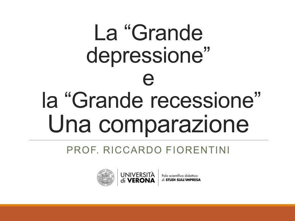 """La """"Grande depressione"""" e la """"Grande recessione"""" Una comparazione PROF. RICCARDO FIORENTINI"""