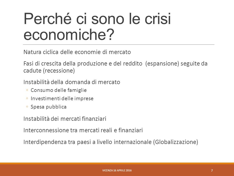 Perché ci sono le crisi economiche? Natura ciclica delle economie di mercato Fasi di crescita della produzione e del reddito (espansione) seguite da c