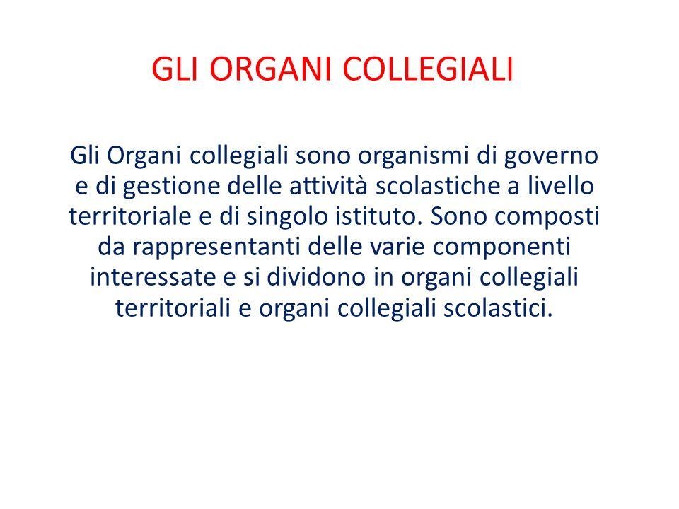 GLI ORGANI COLLEGIALI Gli Organi collegiali sono organismi di governo e di gestione delle attività scolastiche a livello territoriale e di singolo istituto.