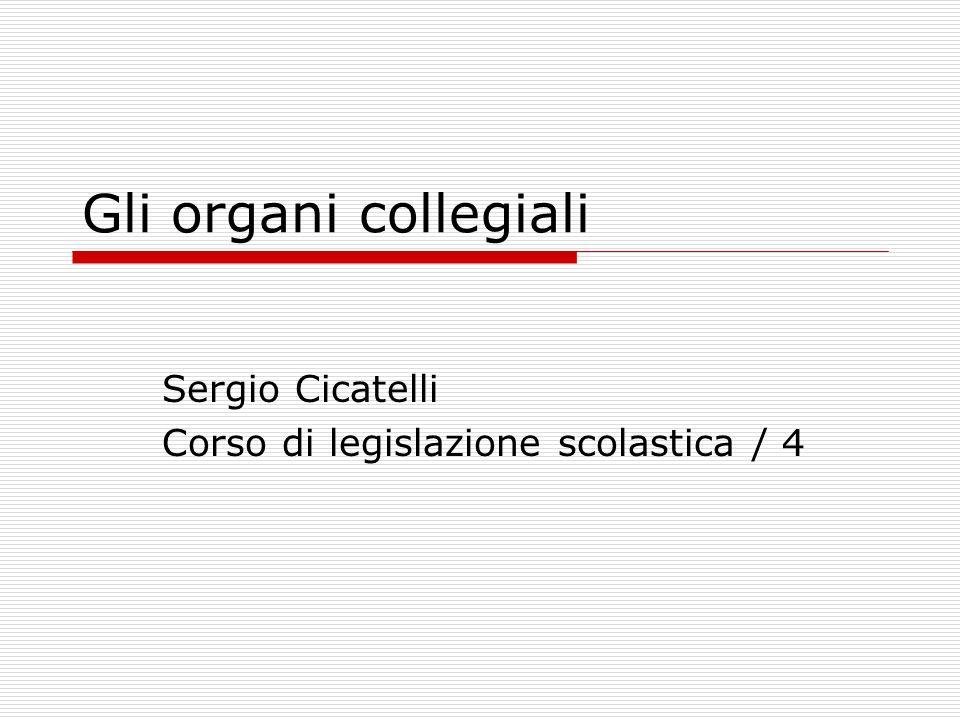 Gli organi collegiali Sergio Cicatelli Corso di legislazione scolastica / 4