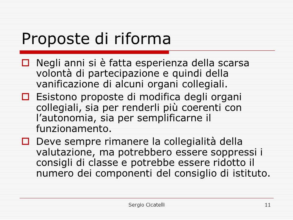 Sergio Cicatelli11 Proposte di riforma  Negli anni si è fatta esperienza della scarsa volontà di partecipazione e quindi della vanificazione di alcuni organi collegiali.