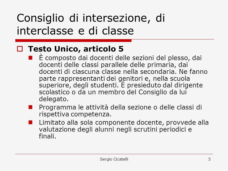 Sergio Cicatelli5 Consiglio di intersezione, di interclasse e di classe  Testo Unico, articolo 5 È composto dai docenti delle sezioni del plesso, dai docenti delle classi parallele delle primaria, dai docenti di ciascuna classe nella secondaria.